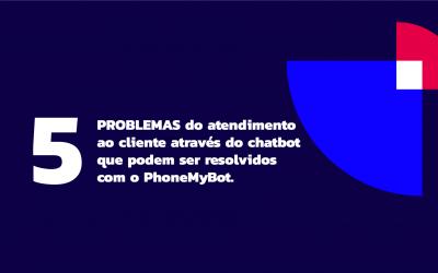 5 PROBLEMAS do atendimento  ao cliente através do chatbot que podem ser resolvidos  com o PhoneMyBot