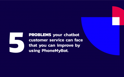 5 PROBLEMS your chatbot customer service can face that you can improve by using PhoneMyBot